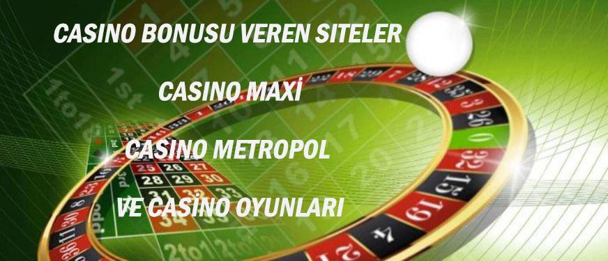 Casino Bonusu Veren Siteler Casıno maxi - Casino metropol ve Casino Oyunları